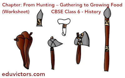 CBSE Class 6 - History- Chapter: From Hunting – Gathering to Growing Food (Worksheet)(#eduvictors)(#class6SocialScience)(#class6History)