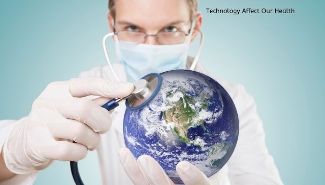 Technology Affect Our Health? Negative and Positive Effects of Technology