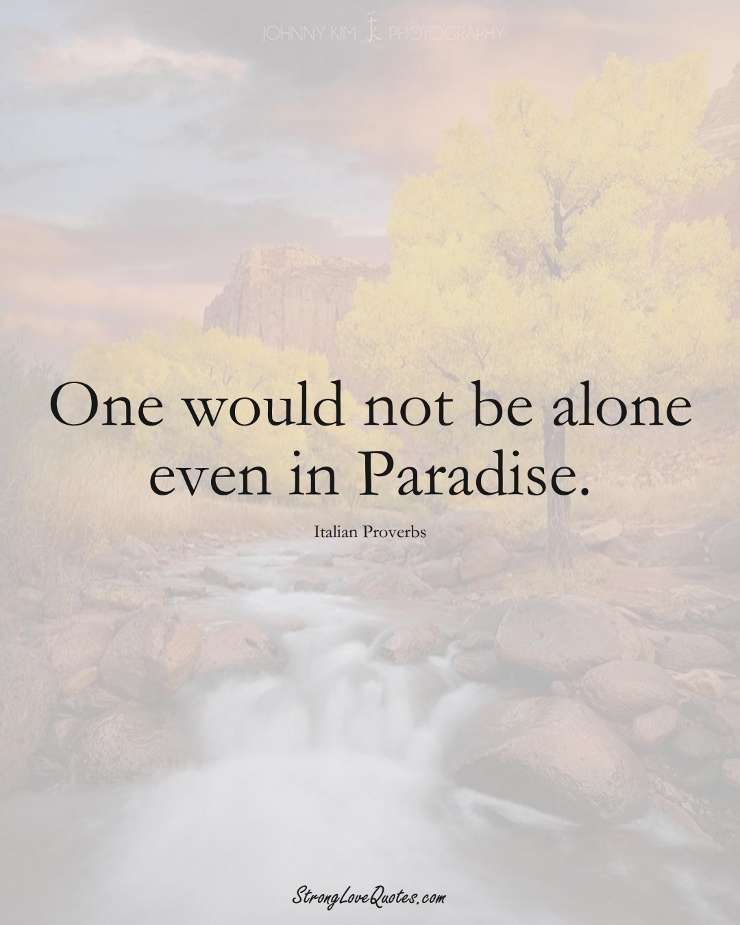 One would not be alone even in Paradise. (Italian Sayings);  #EuropeanSayings