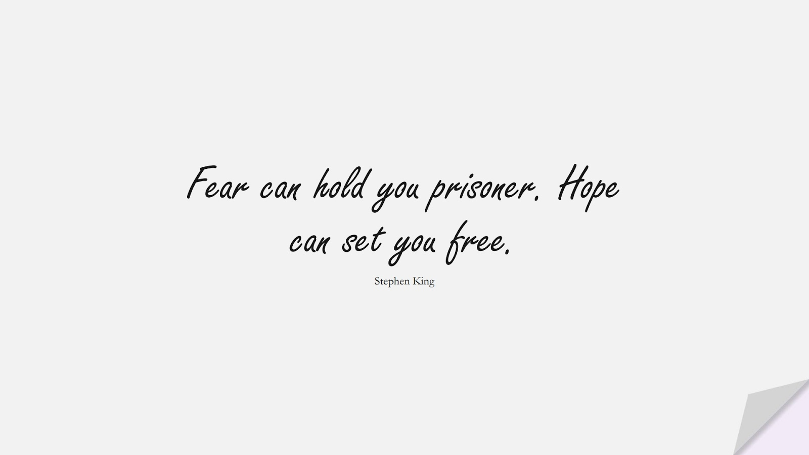Fear can hold you prisoner. Hope can set you free. (Stephen King);  #FearQuotes