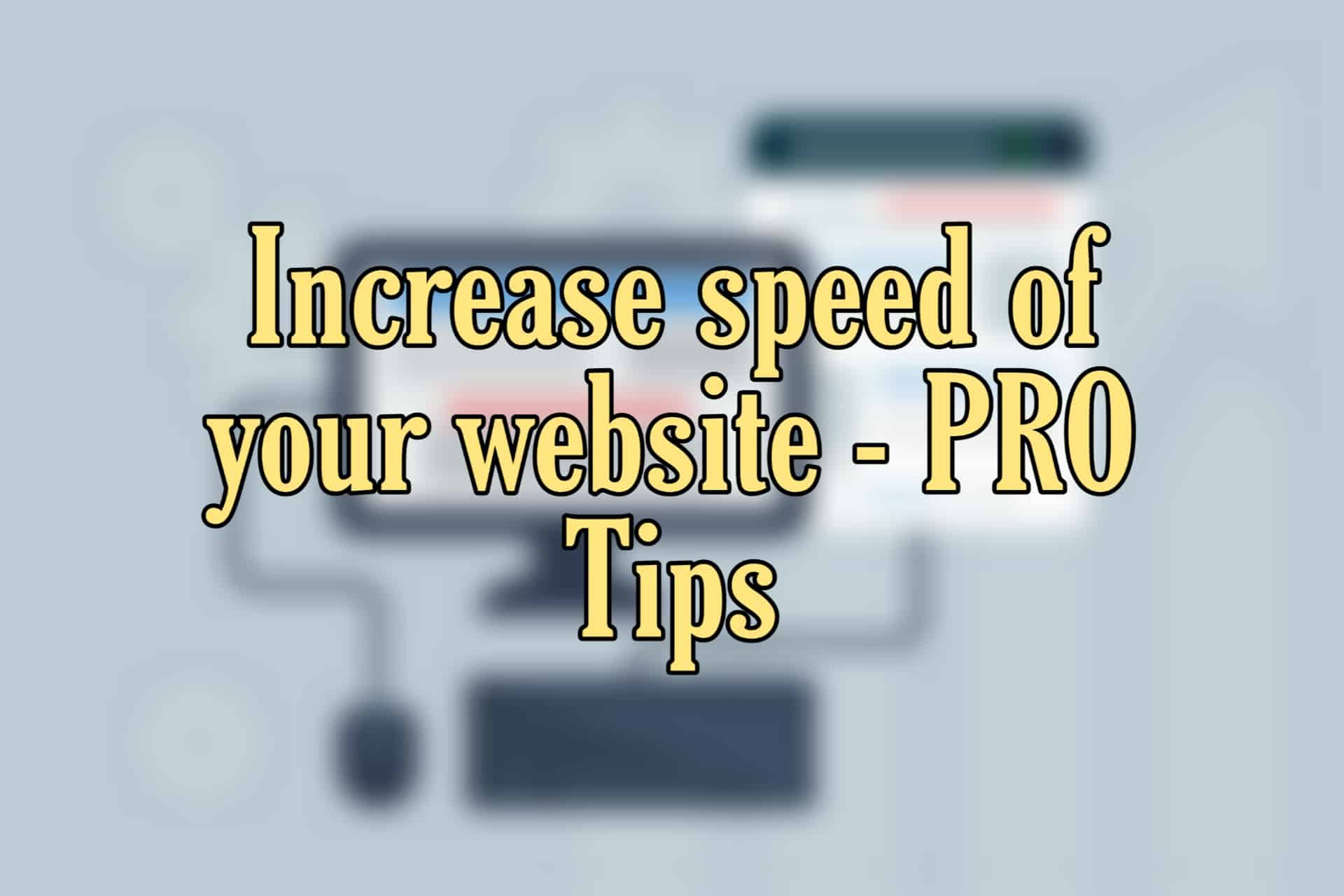 increase speed of website with these PRO Tips!