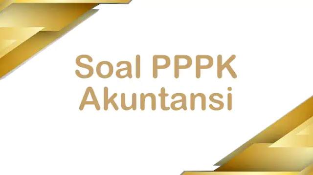 Contoh Soal PPPK (P3K) Akuntansi dan Pembahasannya