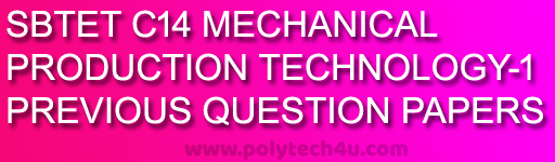 diploma PRODUCTION TECHNOLOGY-1 PREVIOUS QUESTION PAPERS c-14 dme pdf  sbtetap