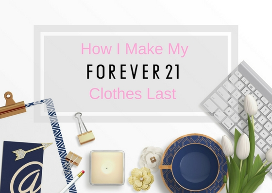 How to Tuesday: How I Make My Forever 21 Clothes Last