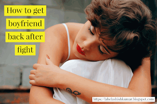 How to get boyfriend back after fight ? Tips for getting your ex boyfriend back. Labelashishkumar