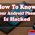 HOW TO KNOW YOUR ANDROID PHONE IS HACKED OR NOT