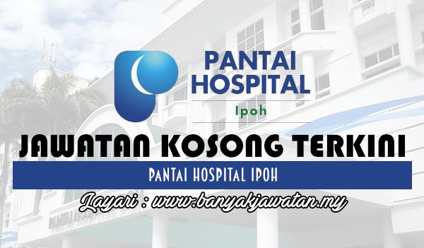 Jawatan Kosong Terkini 2017 di Pantai Hospital Ipoh www.banyakjawatan.my