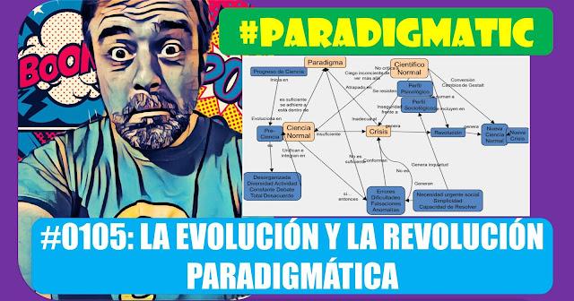 #ParadigmaTIC El Ser Humano en la transformación digital (Cap0105): La evolución y revolución paradigmática