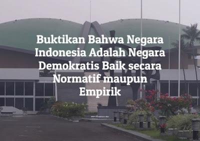 bukti bahwa negara indonesia adalah negara demokratis baik secara normatif maupun empirik