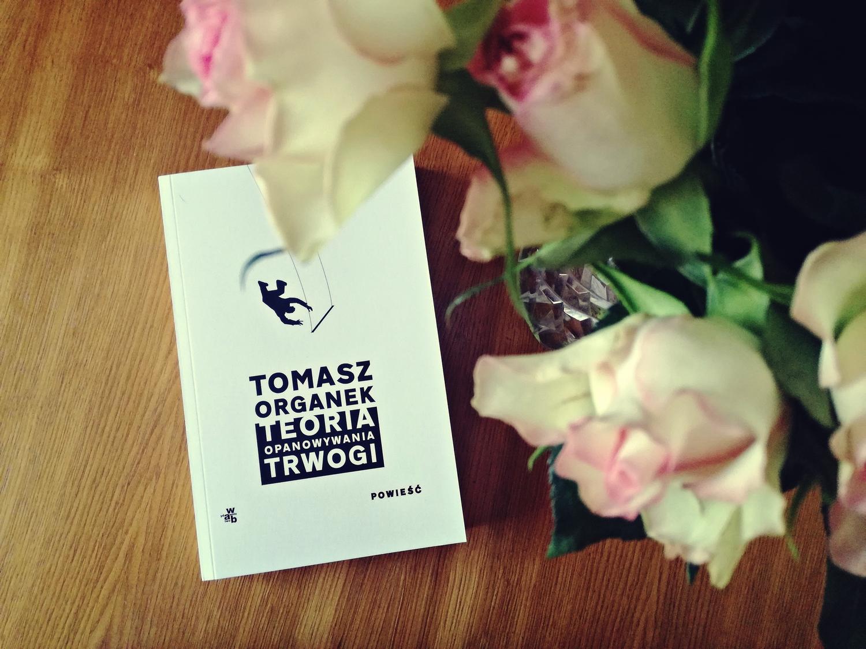 Teoria opanowywania trwogi, powieść, książka, Tomasz Organek, wydawnictwo WAB, recenzja