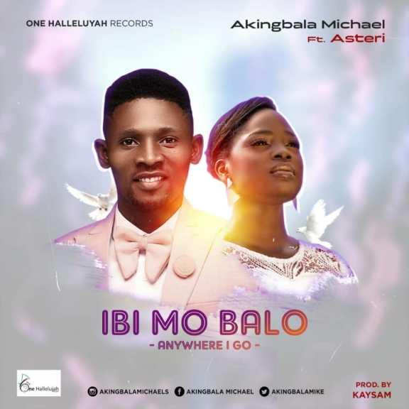 Audio: Michael Akingbala – Ibi Mo Ba Lo (ft. Esther Obaleye)