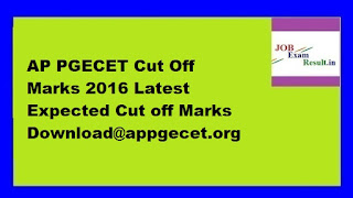 AP PGECET Cut Off Marks 2016 Latest Expected Cut off Marks Download@appgecet.org