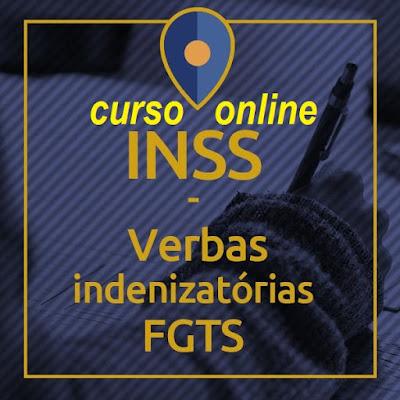 Curso Online  INSS - Verbas Indenizatórias FGTS - Material p/ Advogados