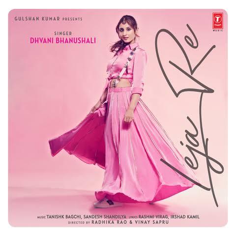 Leja Re Love Song Lyrics, Sung By Dhvani Bhanushali