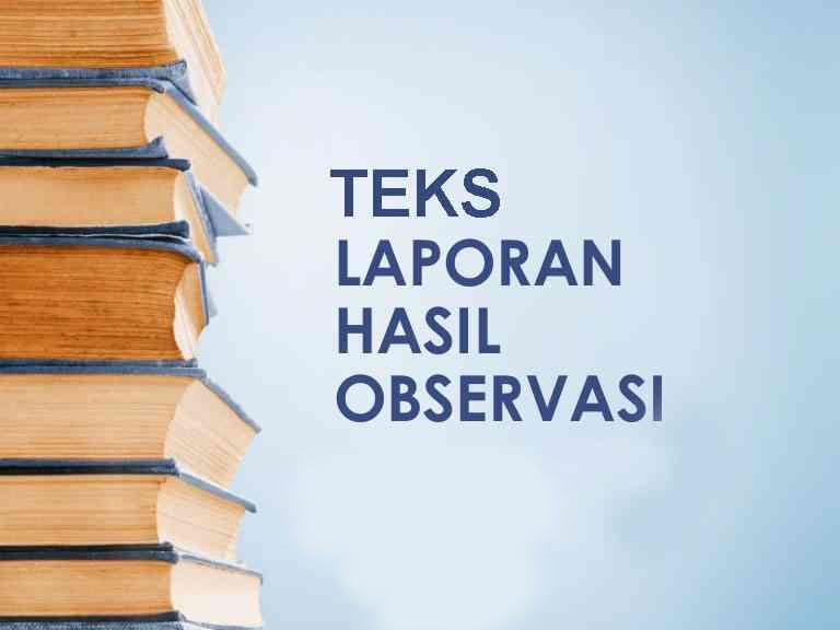 Struktur Teks Laporan Hasil Observasi yang Benar dan Penjelasannya