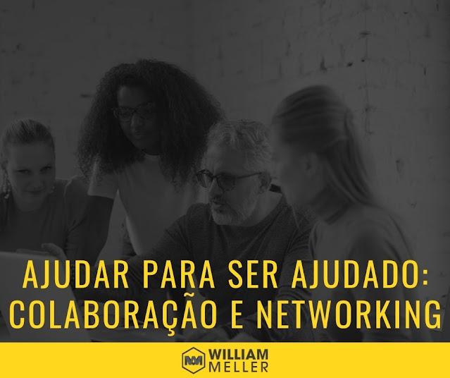 Ajudar para ser ajudado: A colaboração e o networking