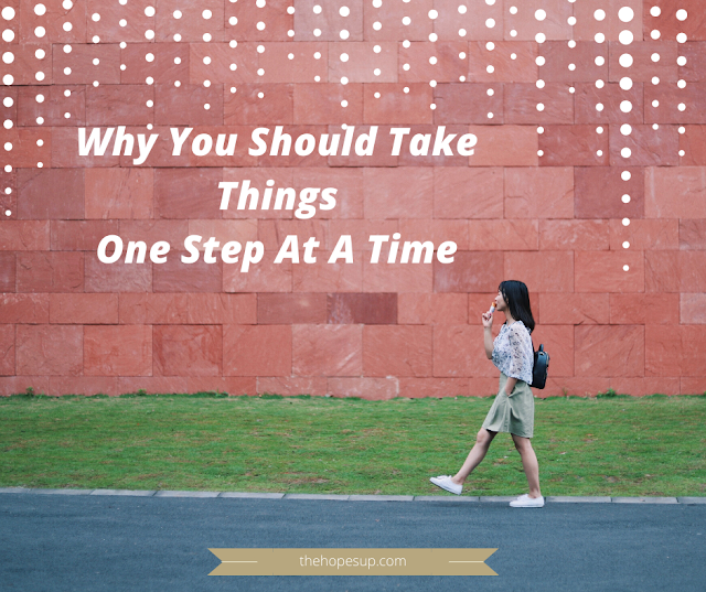 Why You Should Take Things One Step At A Time