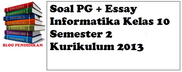 Soal PG + Essay Informatika Kelas 10 Semester 2 Kurikulum 2013