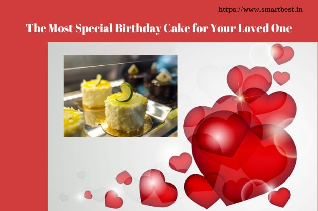How To Choose Beautiful Birthday Cakes To Your Loved One?