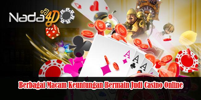 Berbagai Macam Keuntungan Bermain Judi Casino Online