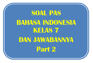 00+ Soal PAS Bahasa Indonesia Kelas 7 dan Jawabannya I Part 2