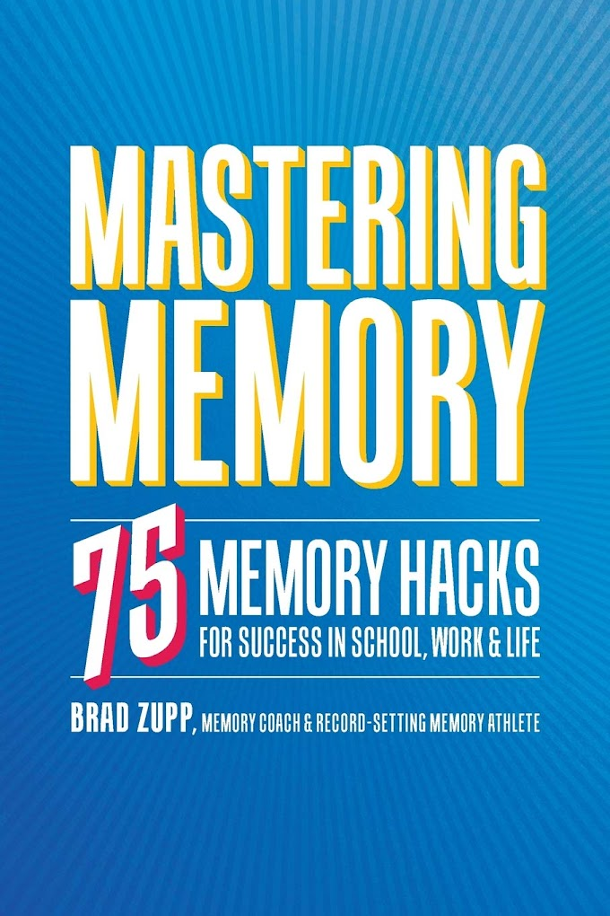 Mastering Memory: 75 Memory Hacks for Success in School, Work, and Life by Brad Zupp