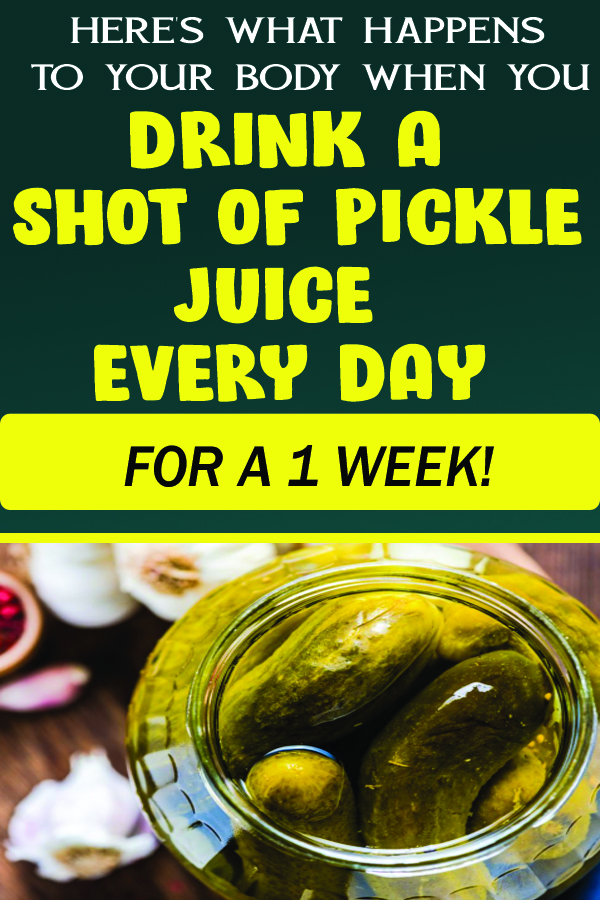HERE'S WHAT HAPPENS TO YOUR BODY WHEN YOU DRINK A SHOT OF PICKLE JUICE EVERY DAY FOR A 1 WEEK!