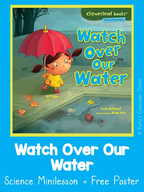 Learn about ways to conserve water and to keep it clean. Watch Over Our Water by Lisa Bullard + Minilesson + Free poster. #kellysclassroomonline