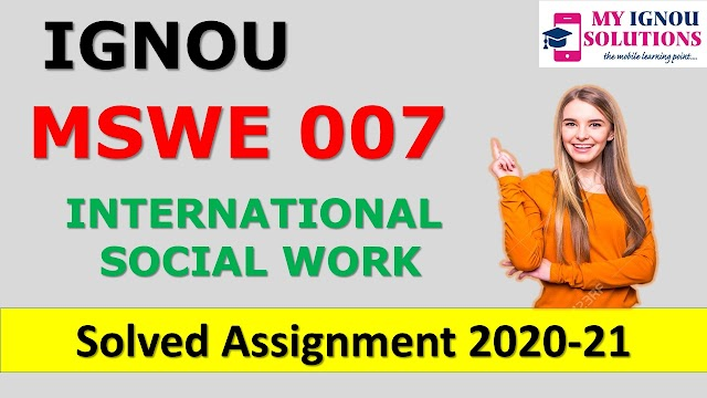 MSWE 007 INTERNATIONAL SOCIAL WORK  Solved Assignment 2020-21