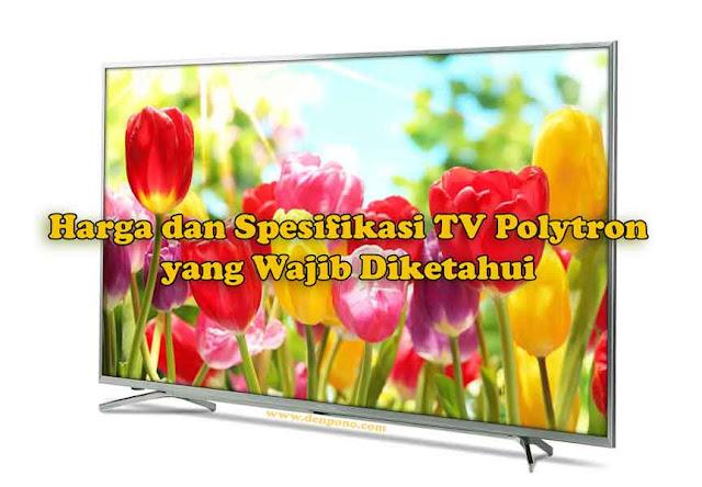 Harga TV Polytron dan Spesifikasinya yang Wajib untuk Diketahui Harga TV Polytron dan Spesifikasinya yang Wajib untuk Diketahui