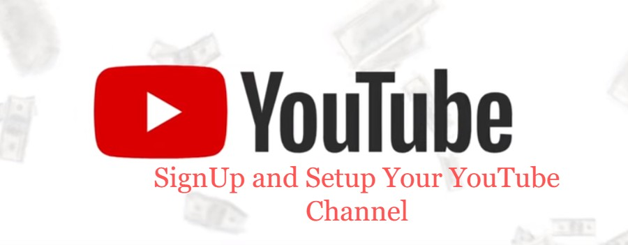 SignUp and Setup Your YouTube Channel