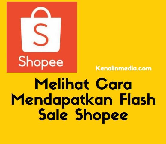 Melihat Cara Mendapatkan Flash Sale Shopee