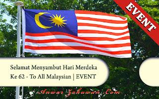 Selamat Menyambut Hari Merdeka Ke 62 - To All Malaysian | EVENT
