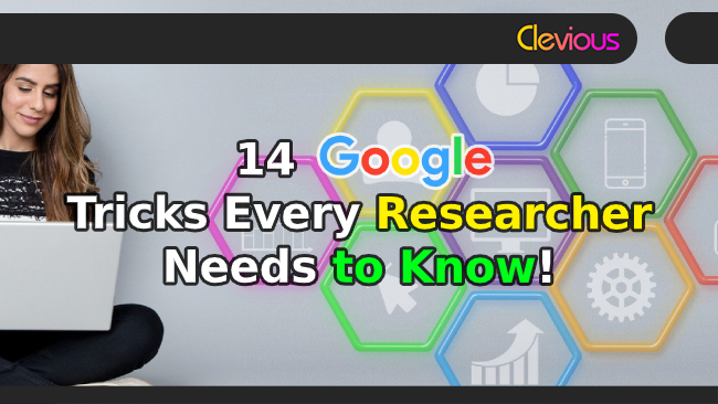 14 Google Tricks Every Researcher Needs to Know - Clevious Discourse