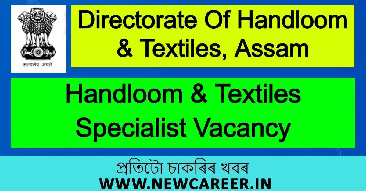 Directorate Of Handloom & Textiles, Assam Recruitment 2020 : Apply For Handloom & Textiles Specialist Vacancy