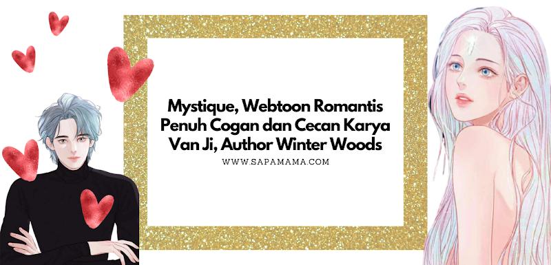 Mystique, Webtoon Romantis Penuh Cogan dan Cecan Karya Van Ji, Author Winter Woods