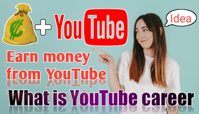What Is YouTube Career ~ How To Earn Money From YouTube.