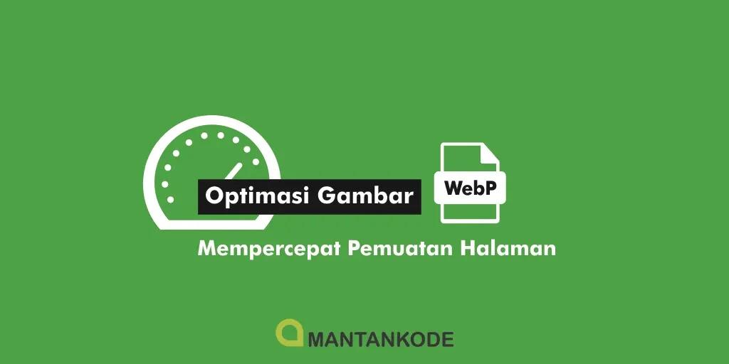Menggunakan gambar WebP mempercepat memuat blog optimasi - mantankode