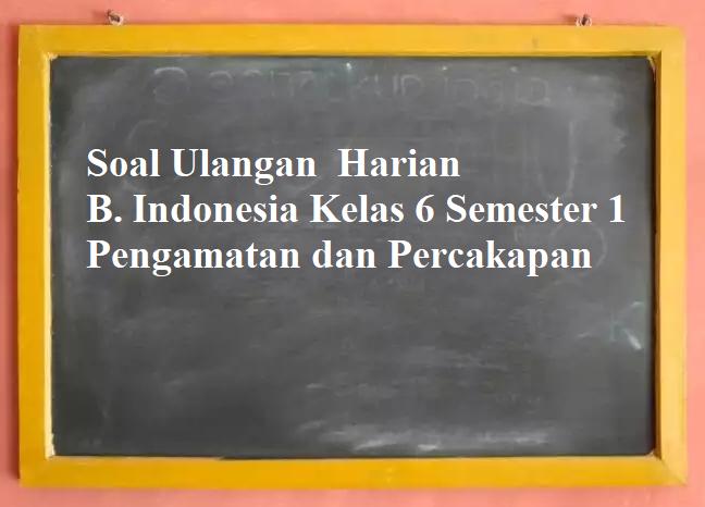 Kumpulan Soal Dan Materi Sd Soal Laporan Pengamatan Dan Percakapan B Indonesia Kelas 6 Semester 1