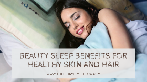 Beauty Sleep Benefits for Healthy Skin and Hair