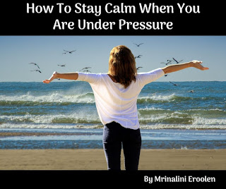 How To Stay Calm When You Are Under Pressure