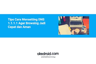 atau jikalau kita terjemahkan dalam bahasa indonesia  Tips Cara Mensetting DNS 1.1.1.1 Agar Browsing Makara Cepat dan Aman