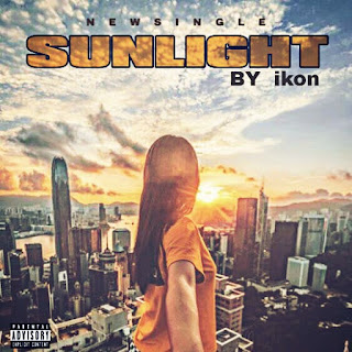 Sunlight - Ikon music download and stream - mp3 - Tushbaze
