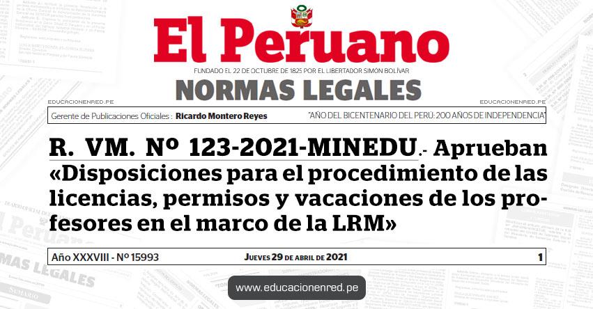 R. VM. Nº 123-2021-MINEDU.- Aprueban «Disposiciones para el procedimiento de las licencias, permisos y vacaciones de los profesores en el marco de la Ley de Reforma Magisterial»