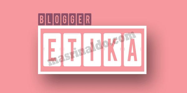 Jadilah Blogger yang Beretika Baik untuk Menjadi Seorang Blogger Bermanfaat,Sukses dan Profesional