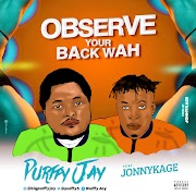 Music: Purffy Jay - Observe Your Back Wah Ft. Jonnykage