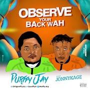 Music: Purffy Jay - Observe Your Back Wah Ft. Jonnykage