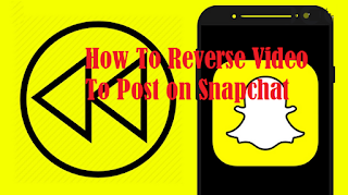 How To Reverse Video To Post on Snapchat Read here !!!