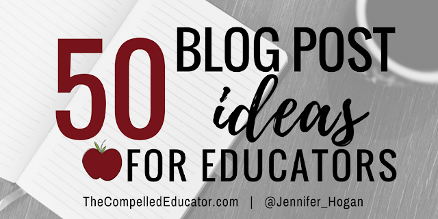 The Compelled Educator: 50 blog post ideas for educators