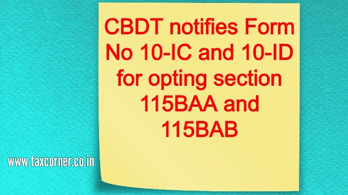 CBDT notifies Form No 10-IC and 10-ID for opting section 115BAA and 115BAB